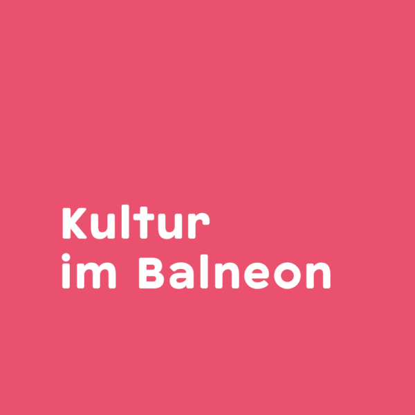 Kultur im Balneon
